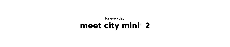 for everyday meet city mini 2