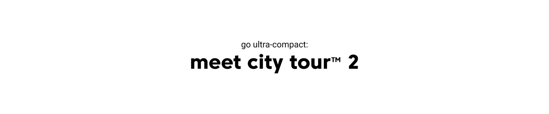 go ultra compact meet city tour 2